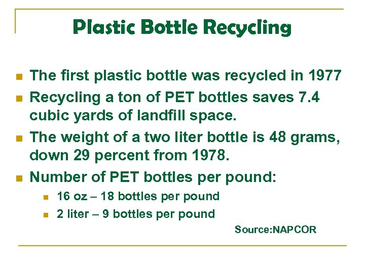 Plastic Bottle Recycling n n The first plastic bottle was recycled in 1977 Recycling
