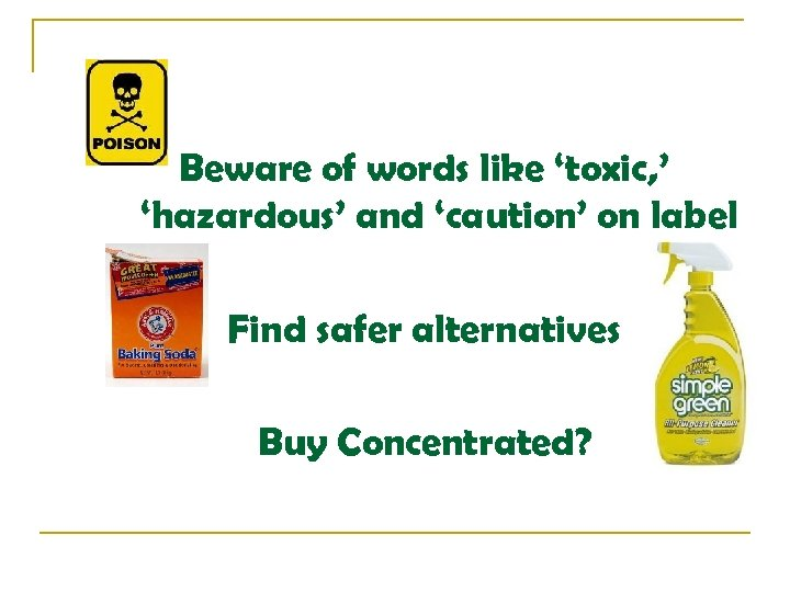 Beware of words like 'toxic, ' 'hazardous' and 'caution' on label Find safer alternatives