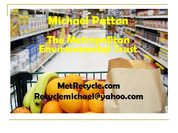 Michael Patton The Metropolitan Environmental Trust Met. Recycle. com Recyclemichael@yahoo. com