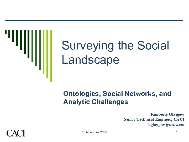 Surveying the Social Landscape Ontologies, Social Networks, and Analytic Challenges Kimberly Glasgow Senior Technical