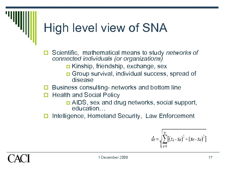 High level view of SNA o Scientific, mathematical means to study networks of connected