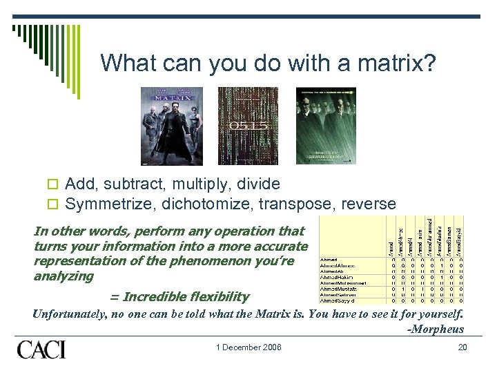 What can you do with a matrix? o Add, subtract, multiply, divide o Symmetrize,