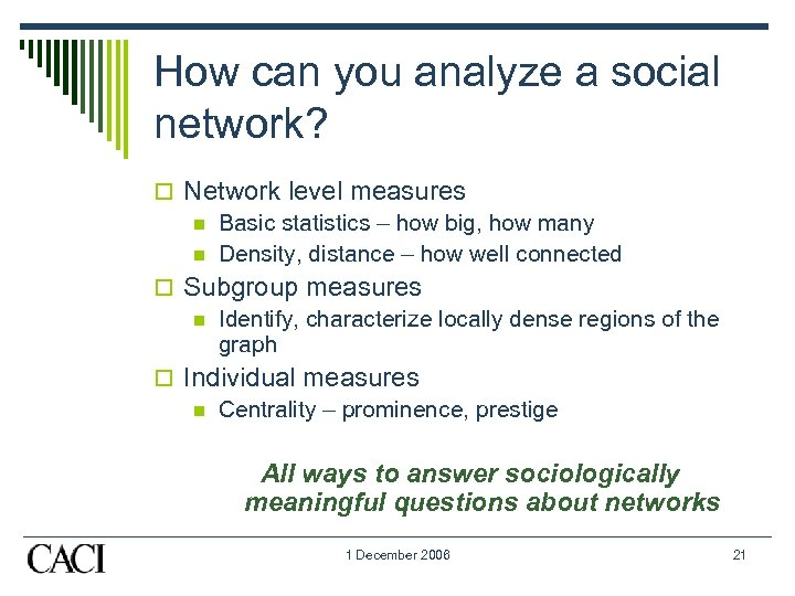 How can you analyze a social network? o Network level measures n Basic statistics