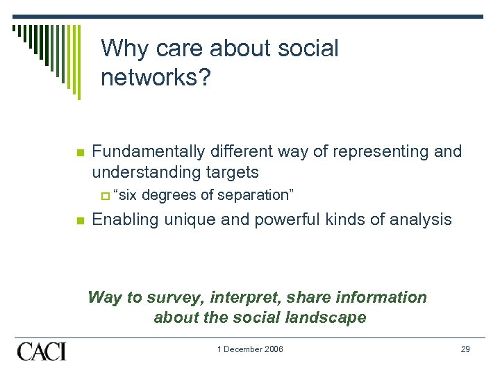 Why care about social networks? n Fundamentally different way of representing and understanding targets