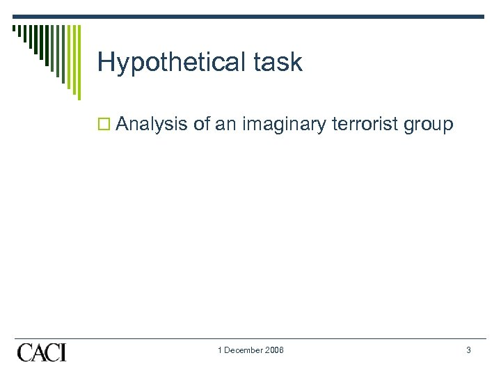 Hypothetical task o Analysis of an imaginary terrorist group 1 December 2006 3