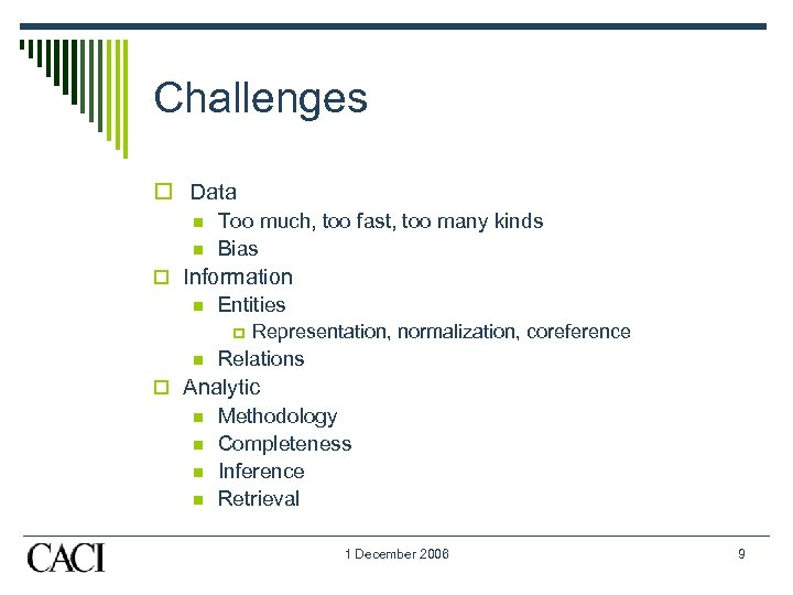 Challenges o Data n n Too much, too fast, too many kinds Bias o
