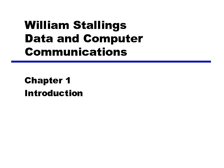 William Stallings Data and Computer Communications Chapter 1 Introduction