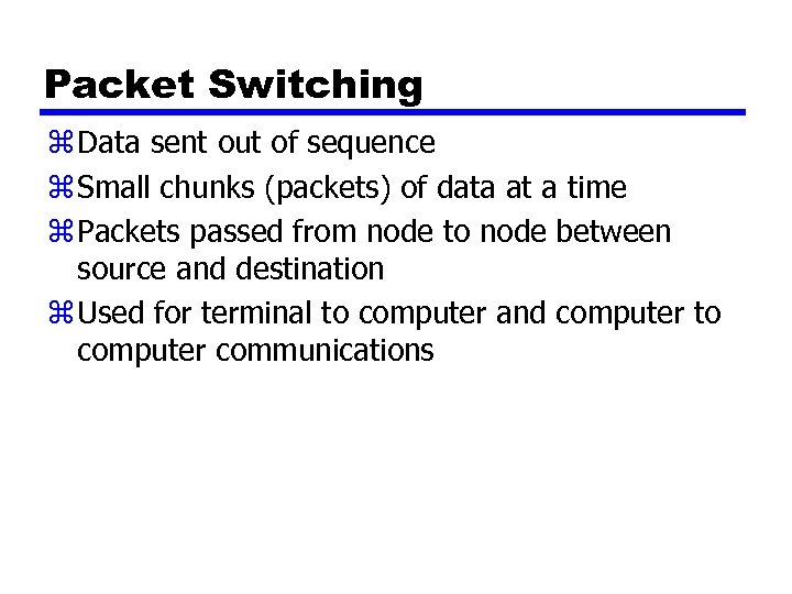 Packet Switching z Data sent out of sequence z Small chunks (packets) of data