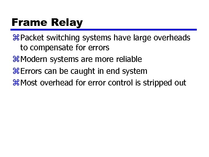 Frame Relay z Packet switching systems have large overheads to compensate for errors z