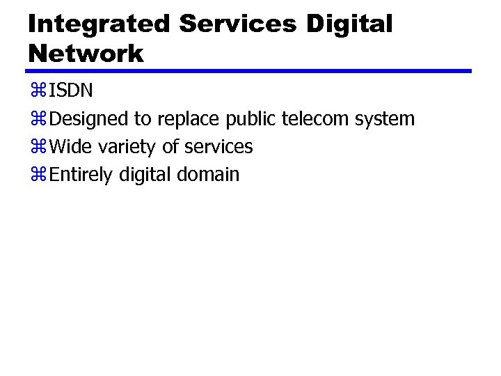 Integrated Services Digital Network z ISDN z Designed to replace public telecom system z