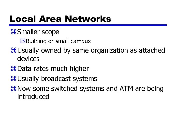 Local Area Networks z Smaller scope y. Building or small campus z Usually owned