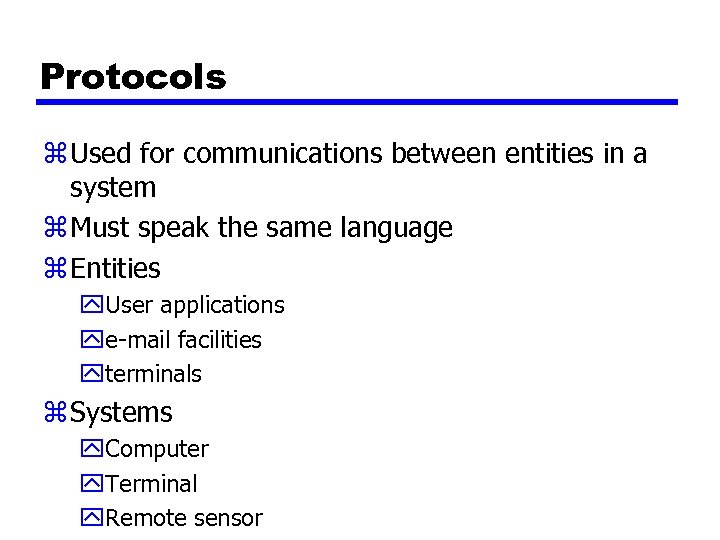 Protocols z Used for communications between entities in a system z Must speak the