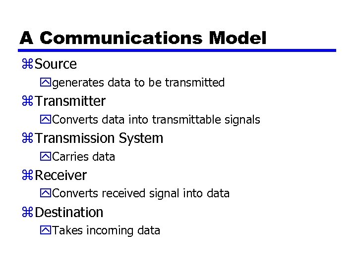A Communications Model z Source ygenerates data to be transmitted z Transmitter y. Converts
