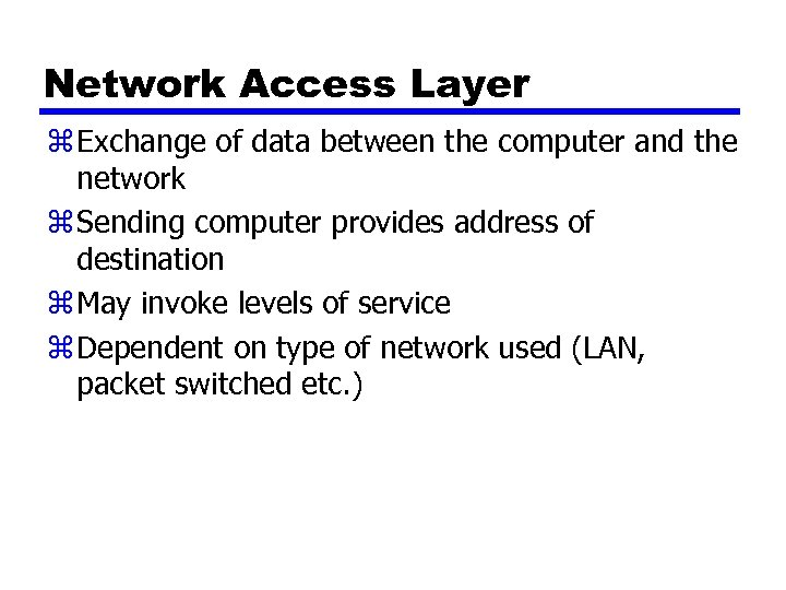 Network Access Layer z Exchange of data between the computer and the network z