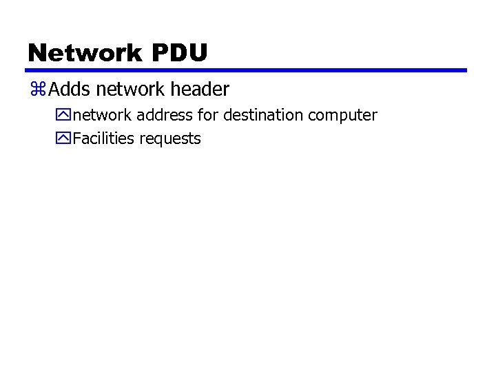 Network PDU z Adds network header ynetwork address for destination computer y. Facilities requests