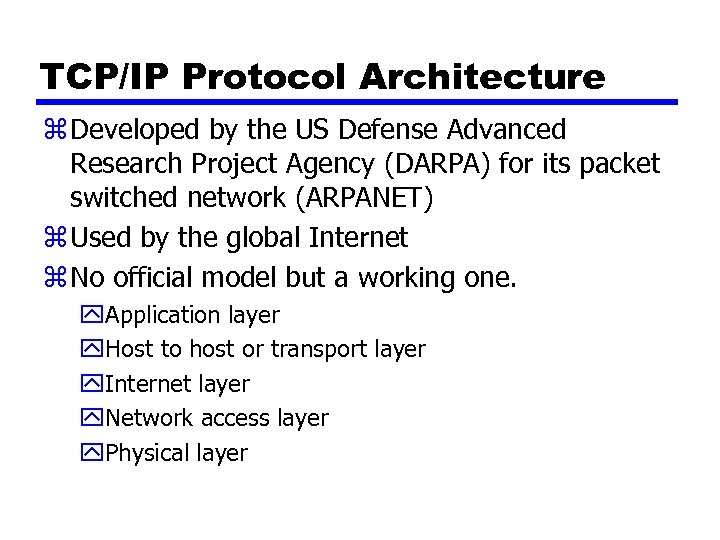 TCP/IP Protocol Architecture z Developed by the US Defense Advanced Research Project Agency (DARPA)