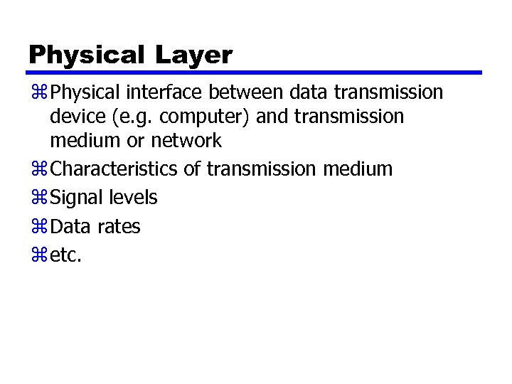 Physical Layer z Physical interface between data transmission device (e. g. computer) and transmission