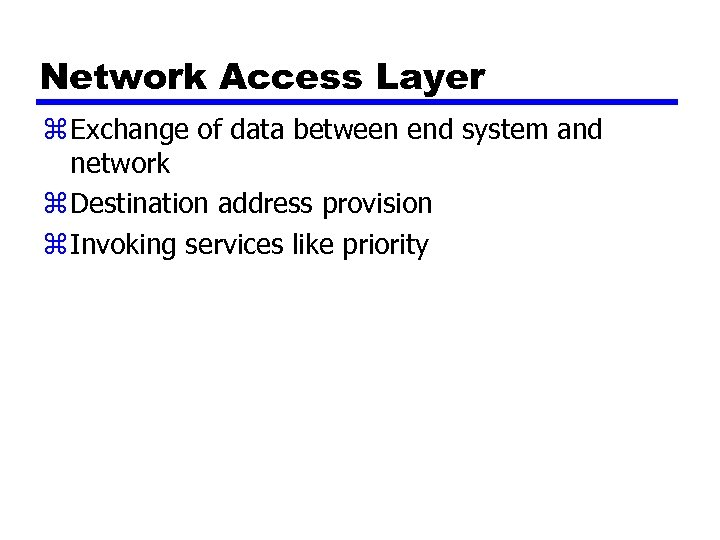 Network Access Layer z Exchange of data between end system and network z Destination