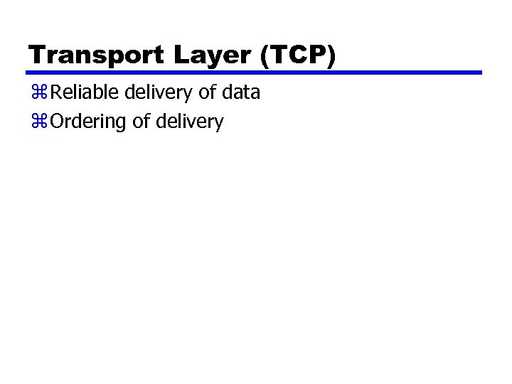 Transport Layer (TCP) z Reliable delivery of data z Ordering of delivery