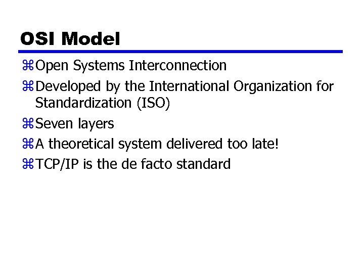 OSI Model z Open Systems Interconnection z Developed by the International Organization for Standardization
