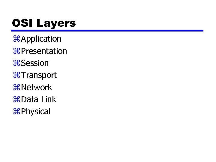 OSI Layers z Application z Presentation z Session z Transport z Network z Data