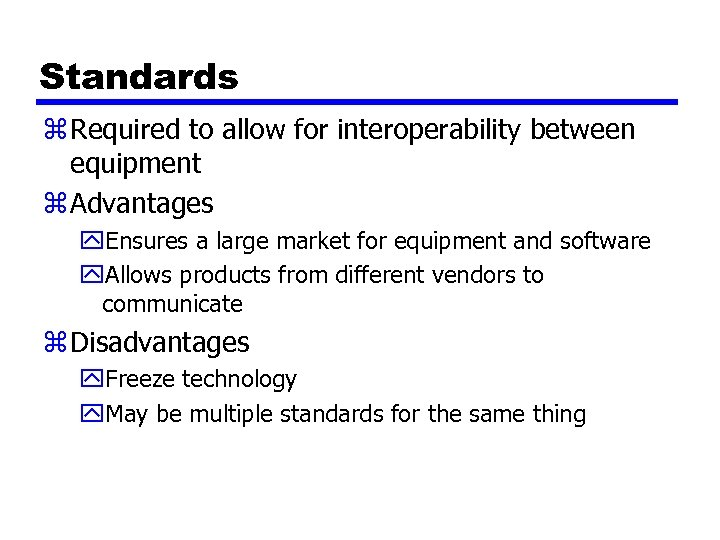 Standards z Required to allow for interoperability between equipment z Advantages y. Ensures a