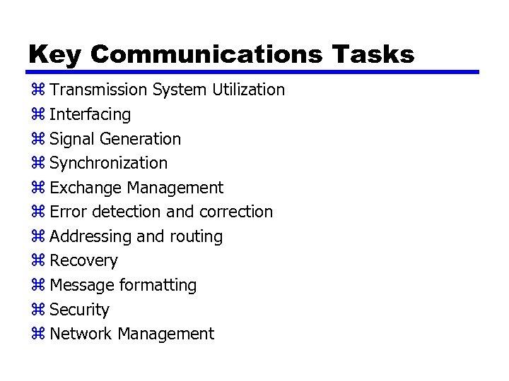Key Communications Tasks z Transmission System Utilization z Interfacing z Signal Generation z Synchronization