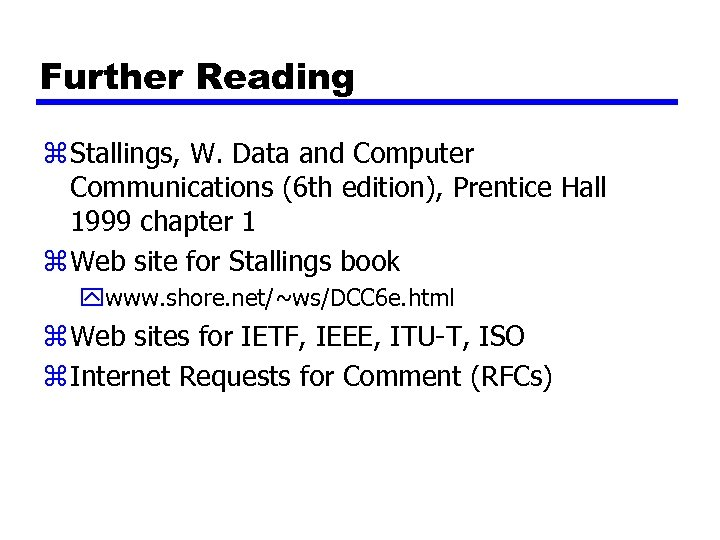 Further Reading z Stallings, W. Data and Computer Communications (6 th edition), Prentice Hall