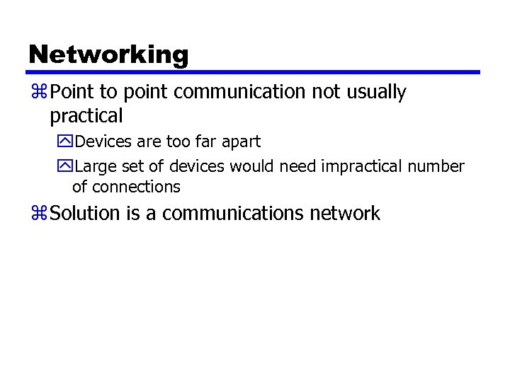 Networking z Point to point communication not usually practical y. Devices are too far