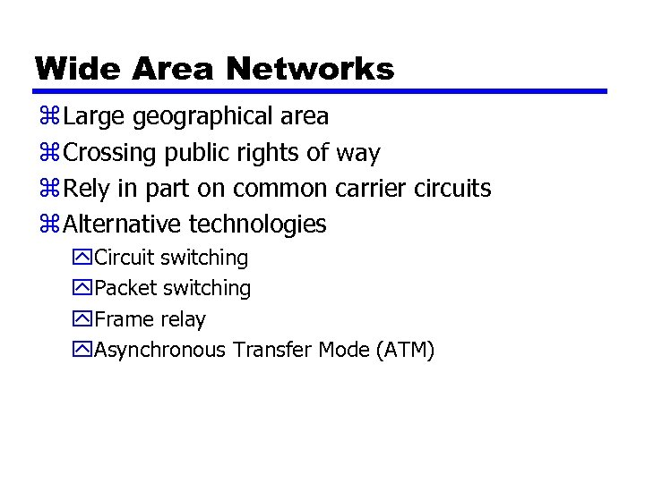 Wide Area Networks z Large geographical area z Crossing public rights of way z