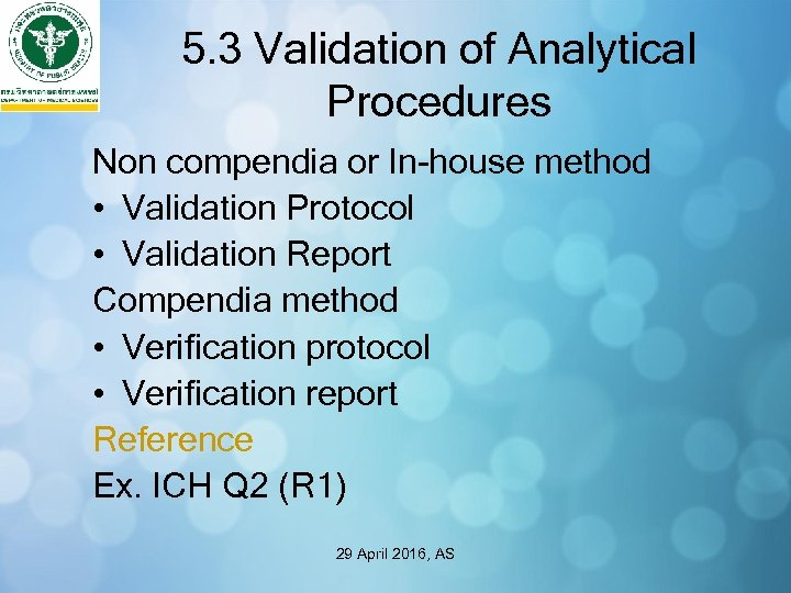 5. 3 Validation of Analytical Procedures Non compendia or In-house method • Validation Protocol
