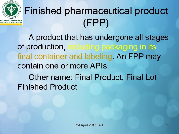 Finished pharmaceutical product (FPP) A product that has undergone all stages of production, including