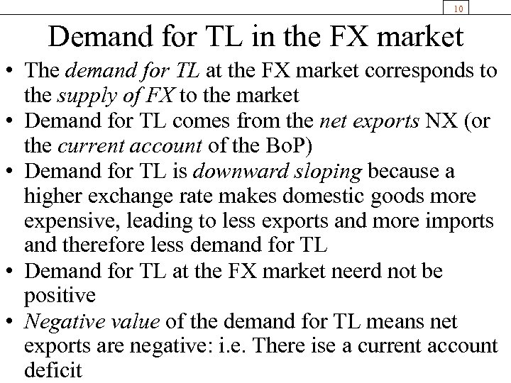 10 Demand for TL in the FX market • The demand for TL at