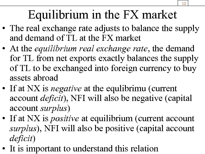 12 Equilibrium in the FX market • The real exchange rate adjusts to balance
