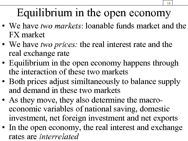16 Equilibrium in the open economy • We have two markets: loanable funds market