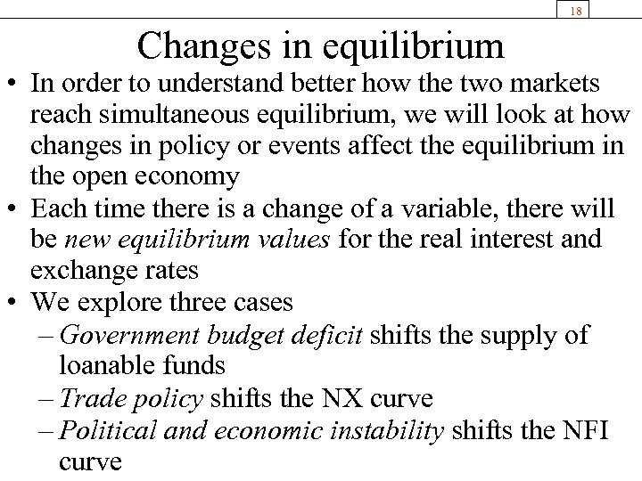 18 Changes in equilibrium • In order to understand better how the two markets