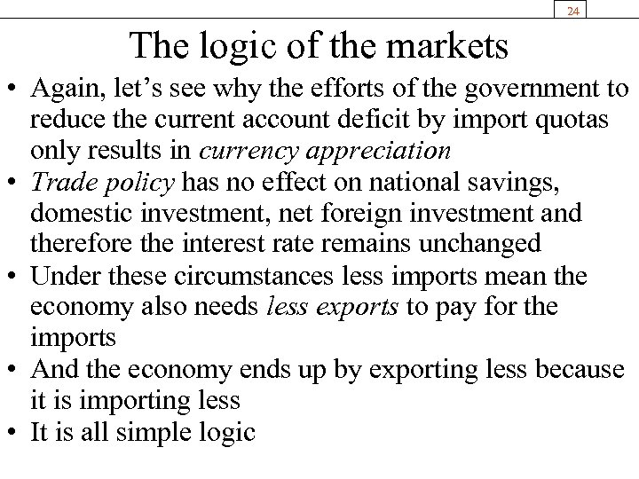 24 The logic of the markets • Again, let's see why the efforts of