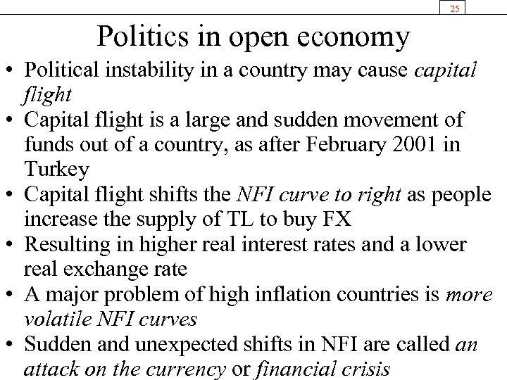 25 Politics in open economy • Political instability in a country may cause capital