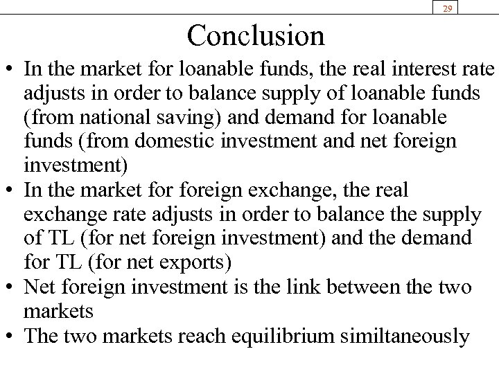 29 Conclusion • In the market for loanable funds, the real interest rate adjusts