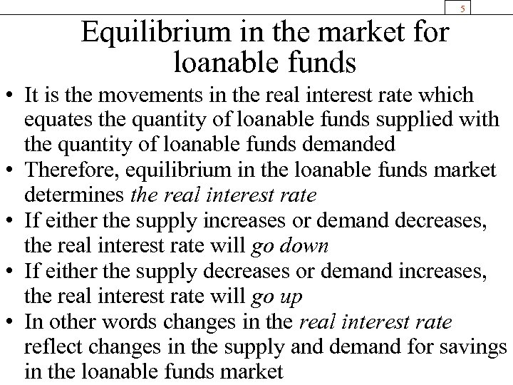 Equilibrium in the market for loanable funds 5 • It is the movements in