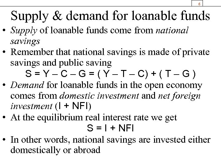 6 Supply & demand for loanable funds • Supply of loanable funds come from