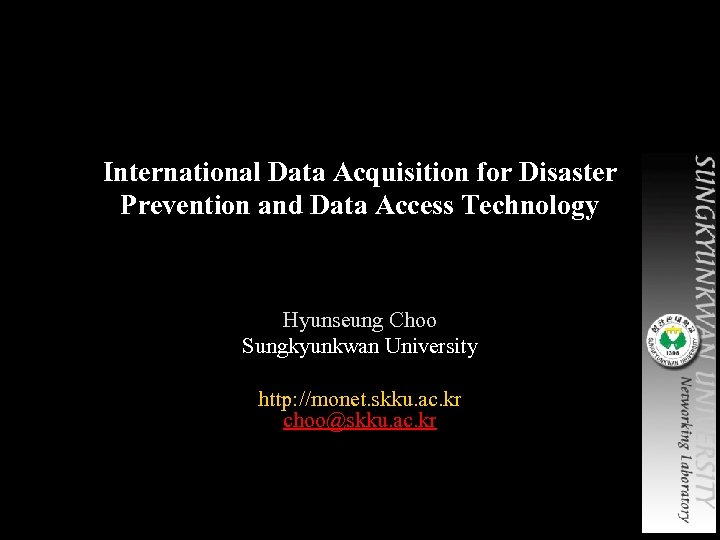 International Data Acquisition for Disaster Prevention and Data Access Technology Hyunseung Choo Sungkyunkwan University