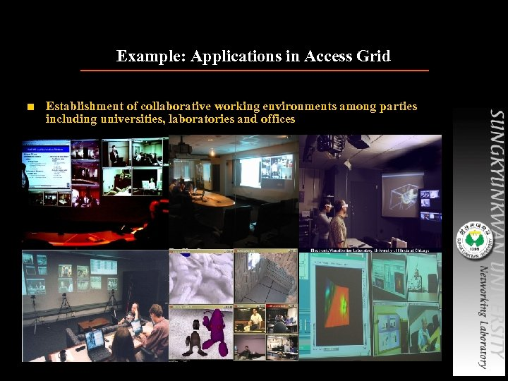 Example: Applications in Access Grid ■ Establishment of collaborative working environments among parties including