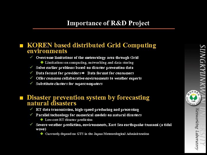 Importance of R&D Project ■ KOREN based distributed Grid Computing environments ü Overcome limitations