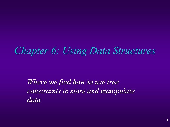 Chapter 6: Using Data Structures Where we find how to use tree constraints to