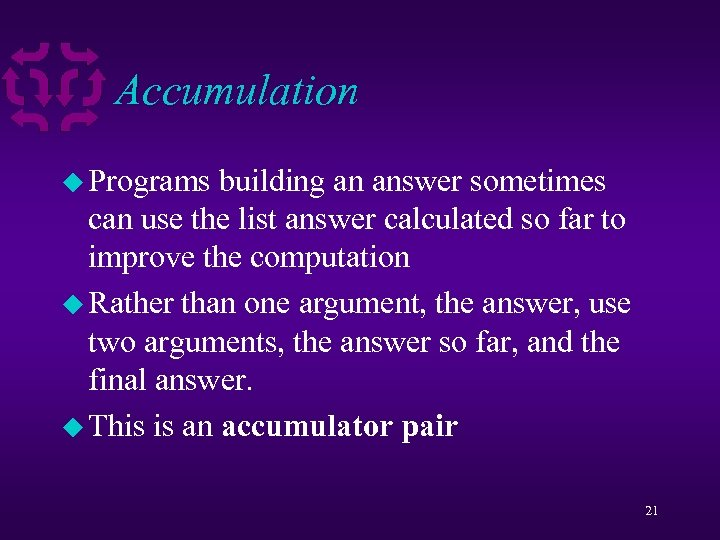 Accumulation u Programs building an answer sometimes can use the list answer calculated so