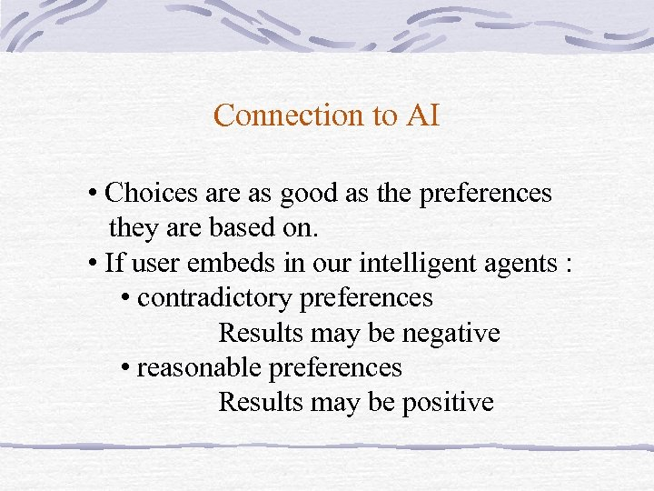 Connection to AI • Choices are as good as the preferences they are based