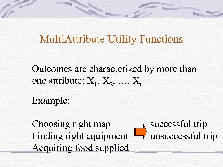 Multi. Attribute Utility Functions Outcomes are characterized by more than one attribute: X 1,