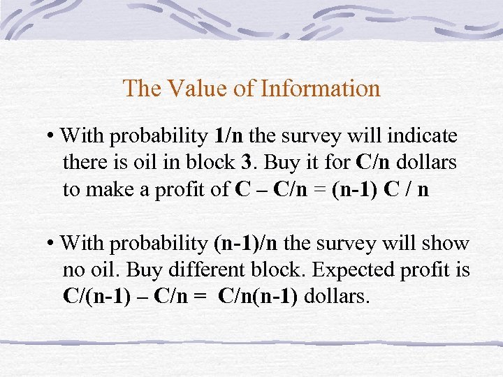 The Value of Information • With probability 1/n the survey will indicate there is
