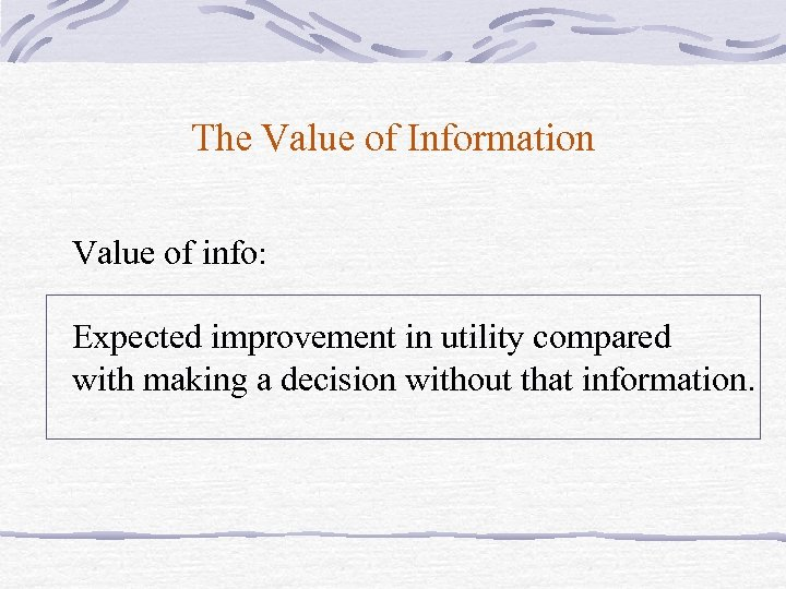 The Value of Information Value of info: Expected improvement in utility compared with making